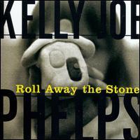 Roll Away the Stone - Kelly Joe Phelps