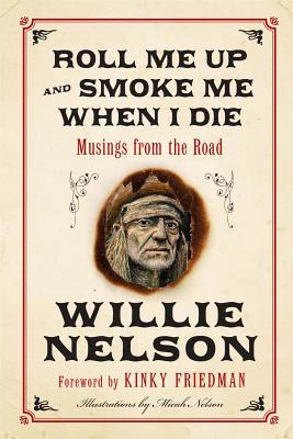 Roll Me Up and Smoke Me When I Die - Nelson, Willie, and Friedman, Kinky