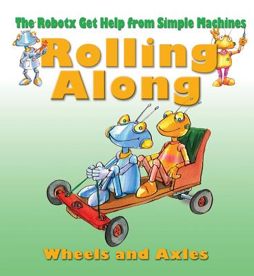 Rolling Along: The Wheels and Axles - Bailey, Gerry