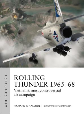 Rolling Thunder 1965-68: Johnson's Air War Over Vietnam - Hallion, Richard P