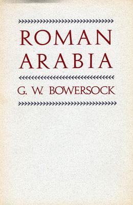 Roman Arabia - Bowersock, G W
