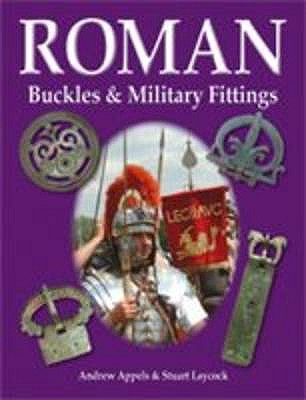 Roman Buckles and Military Fittings - Appels, Andrew, and Laycock, Stuart, and Payne, Greg (Editor)