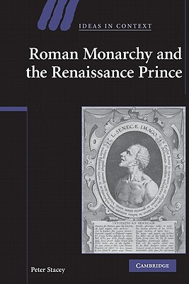 Roman Monarchy and the Renaissance Prince - Stacey, Peter
