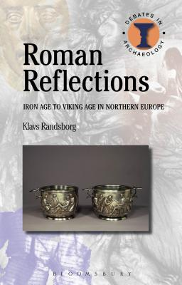 Roman Reflections: Iron Age to Viking Age in Northern Europe - Randsborg, Klavs