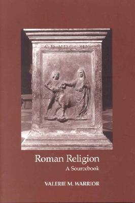 Roman Religion: A Sourcebook - Warrior, Valerie M