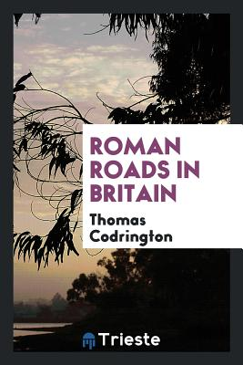 Roman Roads in Britain - Codrington, Thomas