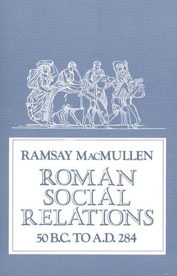 Roman Social Relations, 50 B.C. to A.D. 284 - MacMullen, Ramsay, Professor