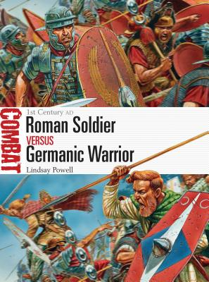 Roman Soldier Vs Germanic Warrior: 1st Century Ad - Powell, Lindsay