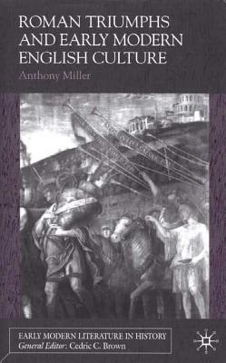 Roman Triumphs and Early Modern English Culture - Miller, Anthony