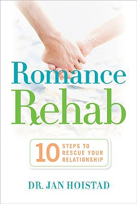 Romance Rehab: 10 Steps to Rescue Your Relationship - Hoistad, Jan, Dr.