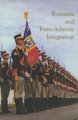 Romania and Euro-Atlantic Integration - Ionescu, Mihail E, and Watts, Larry L, Professor (Editor), and Treptow, Kurt W, Professor (Editor)