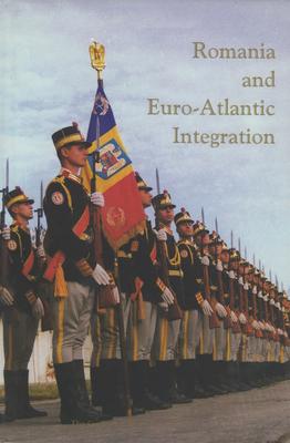 Romania and Euro-Atlantic Integration - Ionescu, Mihail E, and Watts, Larry L, Professor (Editor), and Treptow, Kurt W, Professor (Editor)