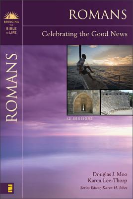 Romans: Celebrating the Good News - Moo, Douglas J, Ph.D., and Lee-Thorp, Karen, and Jobes, Karen H, Dr., Ph.D. (Editor)