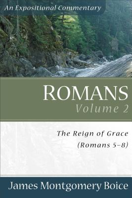 Romans Volume 2: The Reign of Grace (Romans 5-8) - Boice, James Montgomery