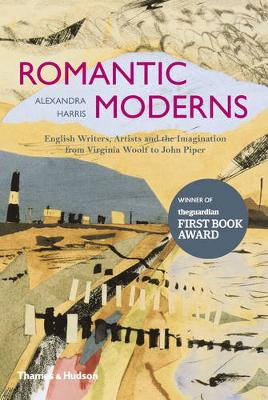 Romantic Moderns: English Writers, Artists and the Imagination from Virginia Woolf to John Piper - Harris, Alexandra