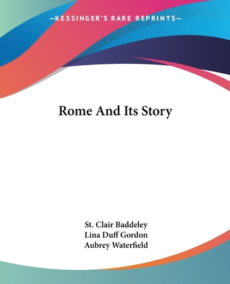 Rome and Its Story - Baddeley, St Clair, and Gordon, Lina Duff, and Waterfield, Aubrey (Illustrator)
