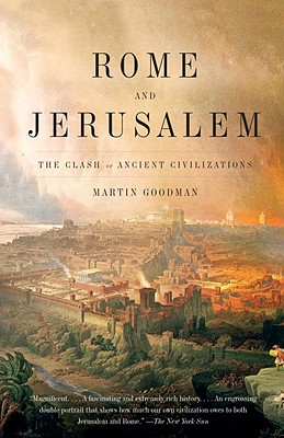 Rome and Jerusalem: The Clash of Ancient Civilizations - Goodman, Martin