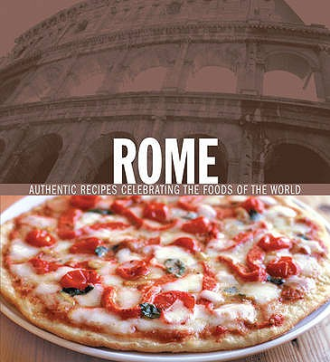Rome: Authentic Recipes Celebrating the Foods of the World - Fant, Maureen B, Professor