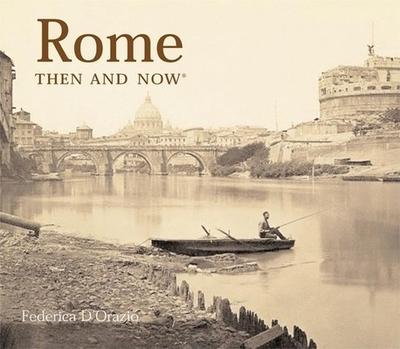 Rome Then & Now - D'Orazia, Federica, and D'Orazio, Federica