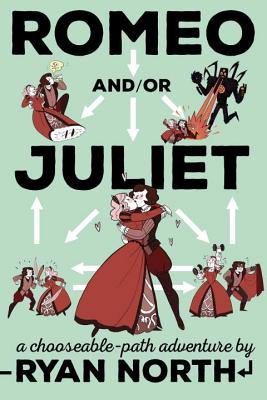 Romeo And/Or Juliet: A Chooseable-Path Adventure - North, Ryan