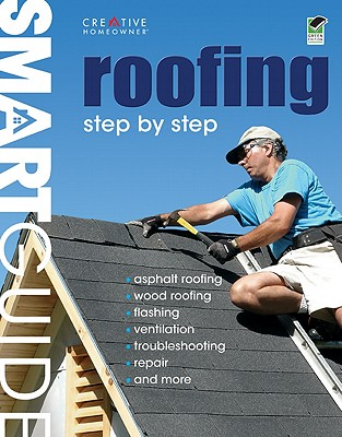 Roofing: Step by Step - Editors of Creative Homeowner