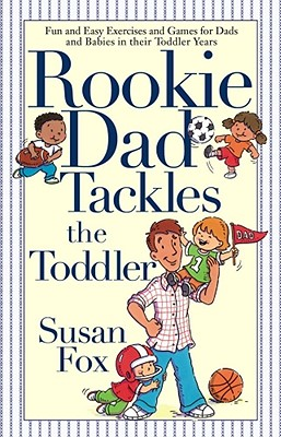 Rookie Dad Tackles the Toddler - Fox, Susan, M.A
