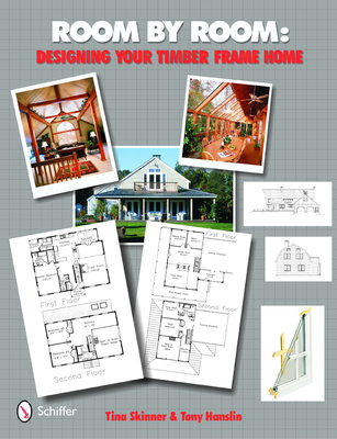 Room by Room: Designing Your Timber Frame Home - Skinner, Tina