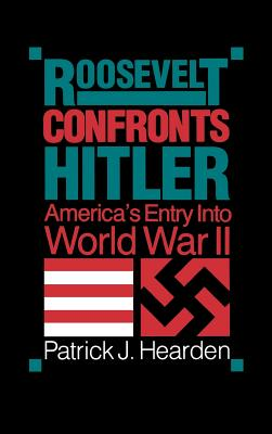 Roosevelt Confronts Hitler: America's Entry Into World War II - Hearden, Patrick J.
