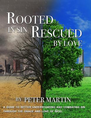 Rooted in Sin...Rescued by Love - Martin, Peter