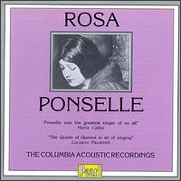 Rosa Ponselle: The Columbia Acoustic Recordings - Carmela Ponselle (contralto); Charles Hackett (tenor); Riccardo Stracciari (baritone); Rosa Ponselle (vocals)