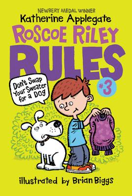 Roscoe Riley Rules #3: Don't Swap Your Sweater for a Dog - Applegate, Katherine
