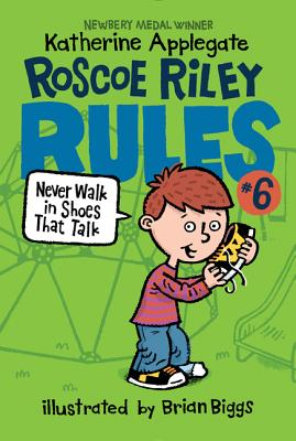 Roscoe Riley Rules #6: Never Walk in Shoes That Talk - Applegate, Katherine