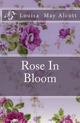 Rose in Bloom - Alcott, Louisa May