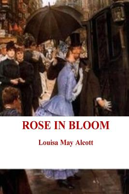 Rose in Bloom - Alcott, Louisa May