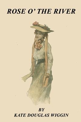 Rose O' the River - Wiggin, Kate Douglas