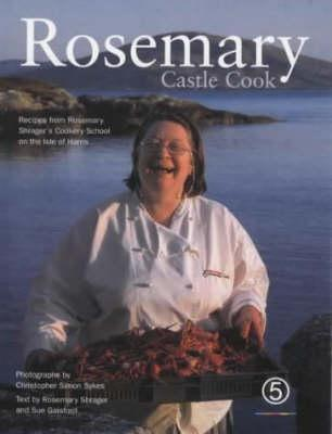 Rosemary, Castle Cook: Recipes from Rosemary Shrager's Cookery School on the Isle of Harris - Shrager, Rosemary