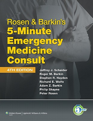 Rosen & Barkin's 5-Minute Emergency Medicine Consult - Schaider, Jeffrey J, MD (Editor), and Barkin, Roger M, MD (Editor), and Hayden, Stephen R, MD (Editor)