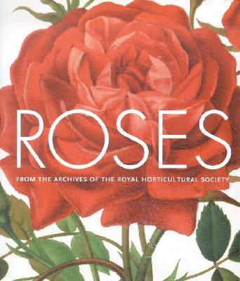 Roses: From the Archives of the Royal Horticultural Society - Harkness, Peter