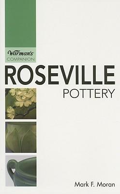 Roseville Pottery: Warman's Companion - Moran, Mark F