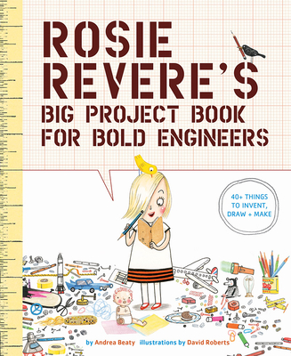 Rosie Revere's Big Project Book for Bold Engineers - Beaty, Andrea