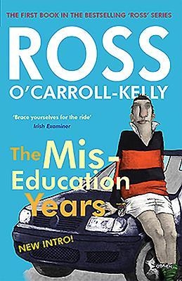 Ross O'Carroll-Kelly, the Miseducation Years - O'Carroll-Kelly, Ross, and Howard, Paul