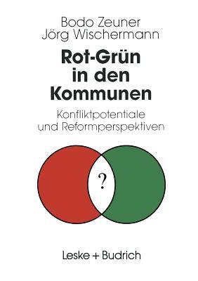 Rot-Grun in Den Kommunen: Konfliktpotentiale Und Reformperspektiven - Zeuner, Bodo