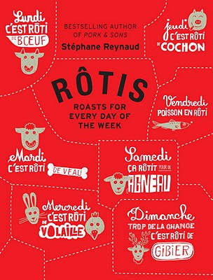 Rotis: Roasts for Every Day of the Week - Reynaud, Stephane, and Lucano, Frederic (Photographer), and McMahon, Melissa (Translated by)