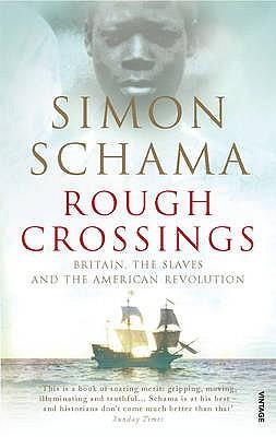 Rough Crossings: Britain, the Slaves and the American Revolution - Schama, Simon, CBE