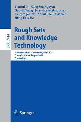 Rough Sets and Knowledge Technology: 7th International Conference, Rskt 2012, Chengdu, China, August 17-20, 2012, Proceedings - Li, Tianrui (Editor)