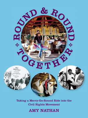 Round and Round Together: Taking a Merry-Go-Round Ride Into the Civil Rights Movement - Nathan, Amy