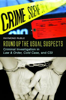 Round Up the Usual Suspects: Criminal Investigation in Law & Order, Cold Case, and Csi - Ruble, Raymond