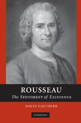 Rousseau: The Sentiment of Existence - Gauthier, David