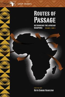 Routes of Passage: Volume 1, Part 2: Rethinking the African Diaspora - Hamilton, Ruth Simms