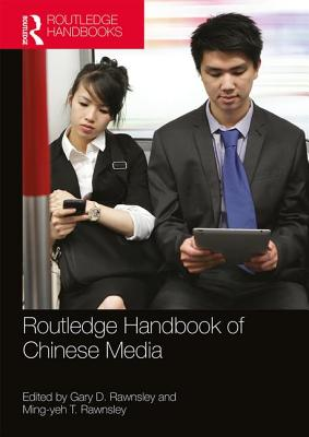 Routledge Handbook of Chinese Media - Rawnsley, Gary D. (Editor), and Rawnsley, Ming-Yeh T. (Editor)